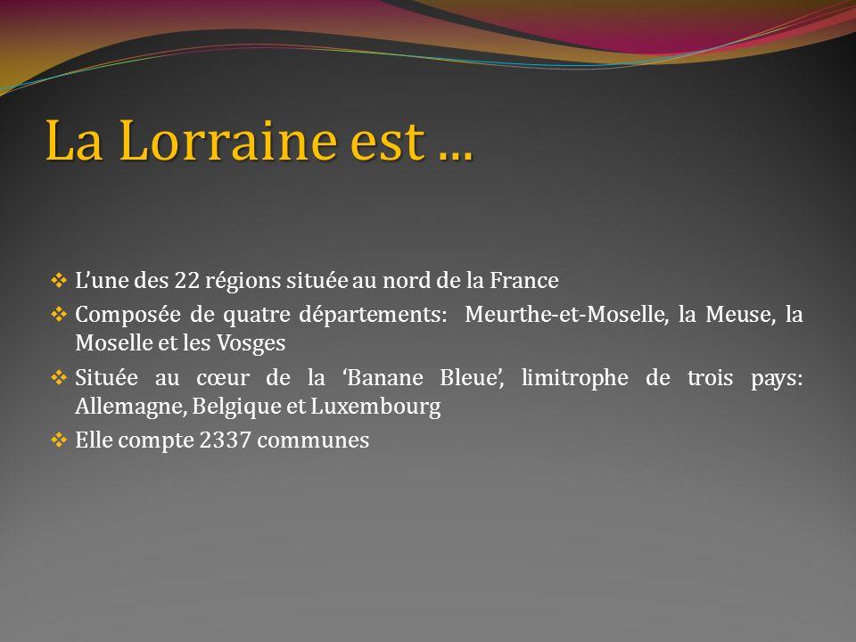 La Lorraine est ... L'une des 22 régions située au nord de la France