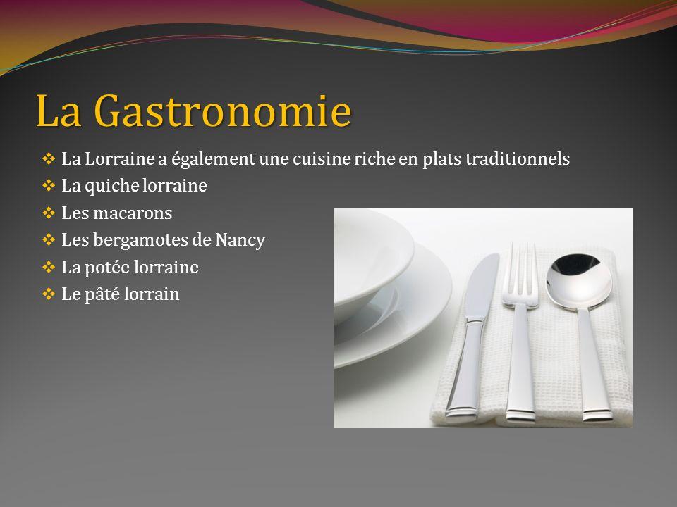 La Gastronomie La Lorraine a également une cuisine riche en plats traditionnels. La quiche lorraine.
