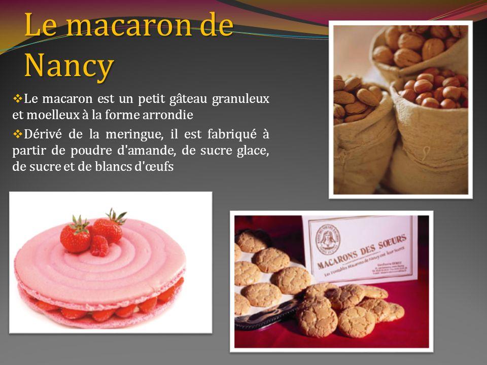 Le macaron de Nancy Le macaron est un petit gâteau granuleux et moelleux à la forme arrondie.