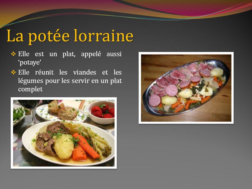 La potée lorraine Elle est un plat, appelé aussi 'potaye'