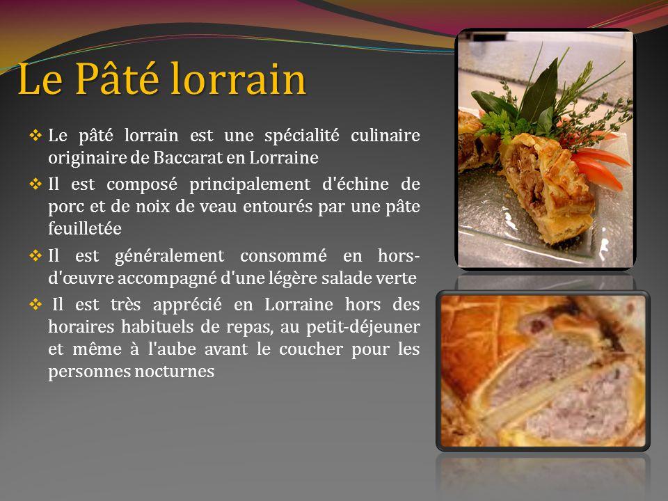 Le Pâté lorrain Le pâté lorrain est une spécialité culinaire originaire de Baccarat en Lorraine.