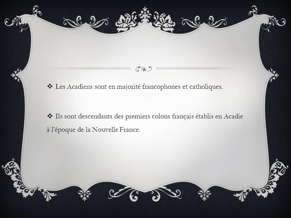 Les Acadiens sont en majorité francophones et catholiques.