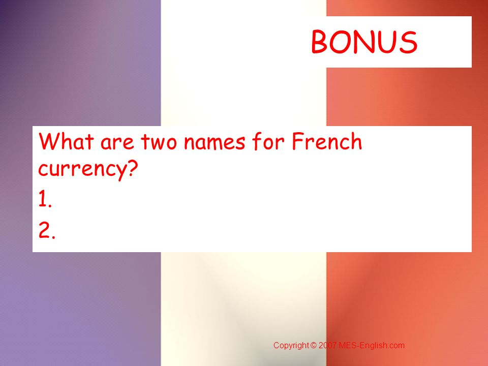 What are two names for French currency 1. 2.