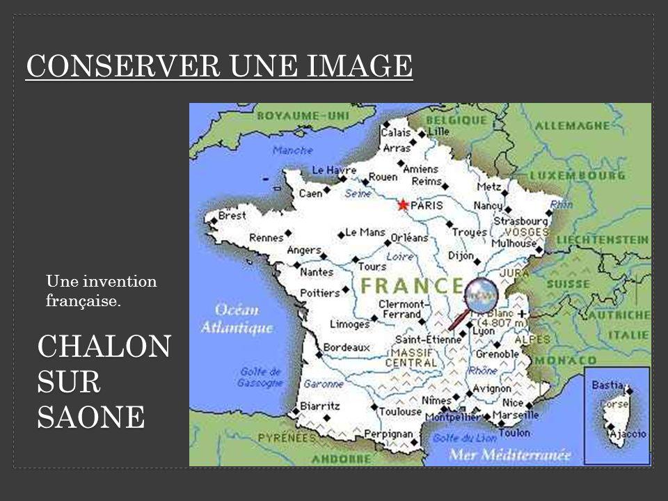 CONSERVER UNE IMAGE Une invention française. CHALON SUR SAONE