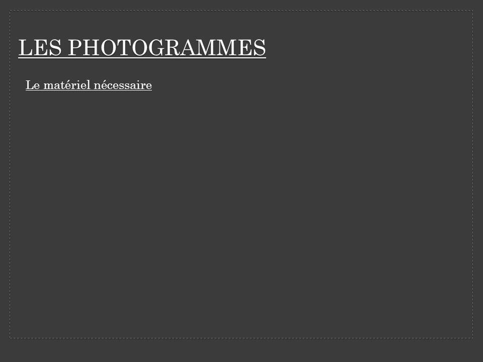 LES PHOTOGRAMMES Le matériel nécessaire