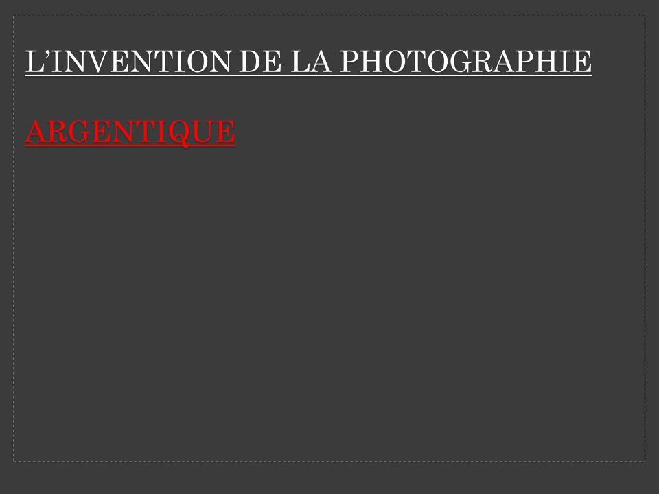 L'INVENTION DE LA PHOTOGRAPhIE ARGENTIQUE
