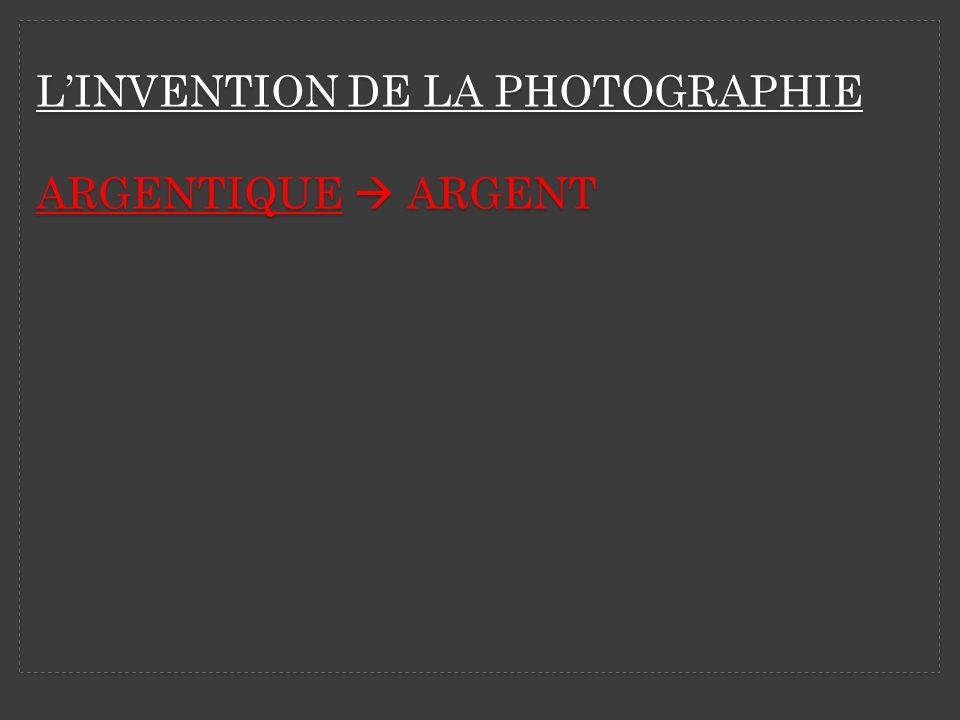 L'INVENTION DE LA PHOTOGRAPhIE ARGENTIQUE  ARGENT