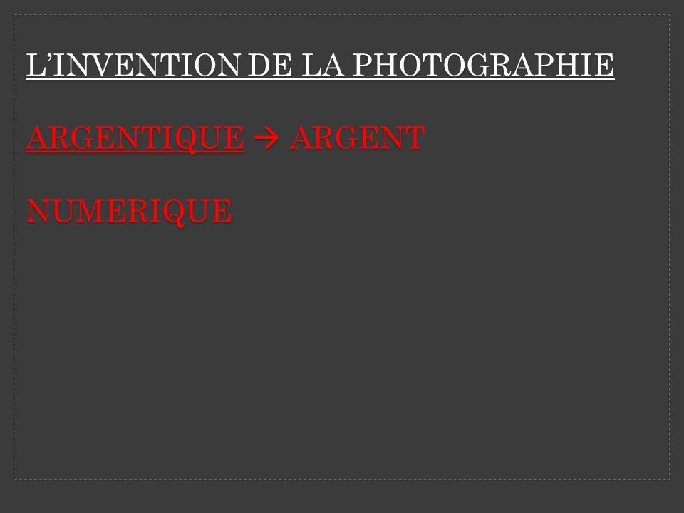 L'INVENTION DE LA PHOTOGRAPhIE ARGENTIQUE  ARGENT NUMERIQUE