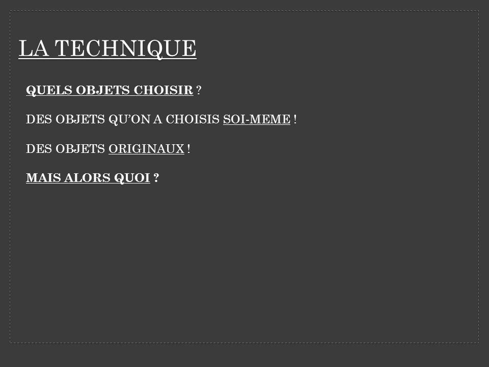 LA TECHNIQUE QUELS OBJETS CHOISIR