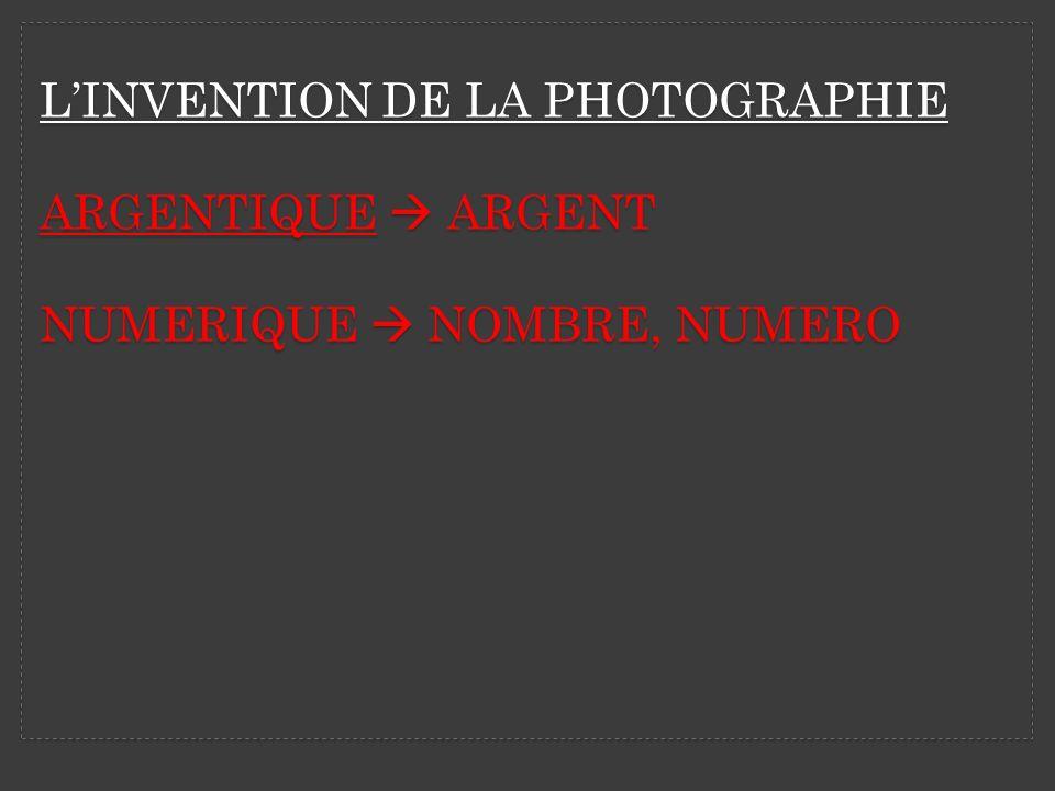 L'INVENTION DE LA PHOTOGRAPhIE ARGENTIQUE  ARGENT NUMERIQUE  NOMBRE, NUMERO