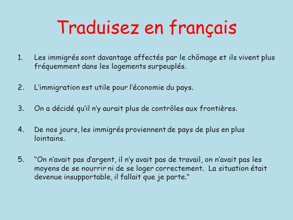 Traduisez en français Les immigrés sont davantage affectés par le chômage et ils vivent plus fréquemment dans les logements surpeuplés.