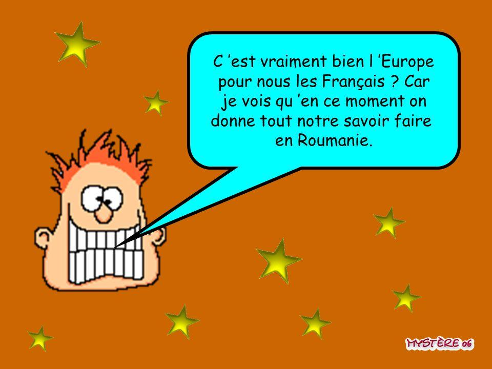 C 'est vraiment bien l 'Europe pour nous les Français Car