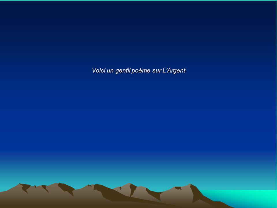 Voici un gentil poème sur L'Argent