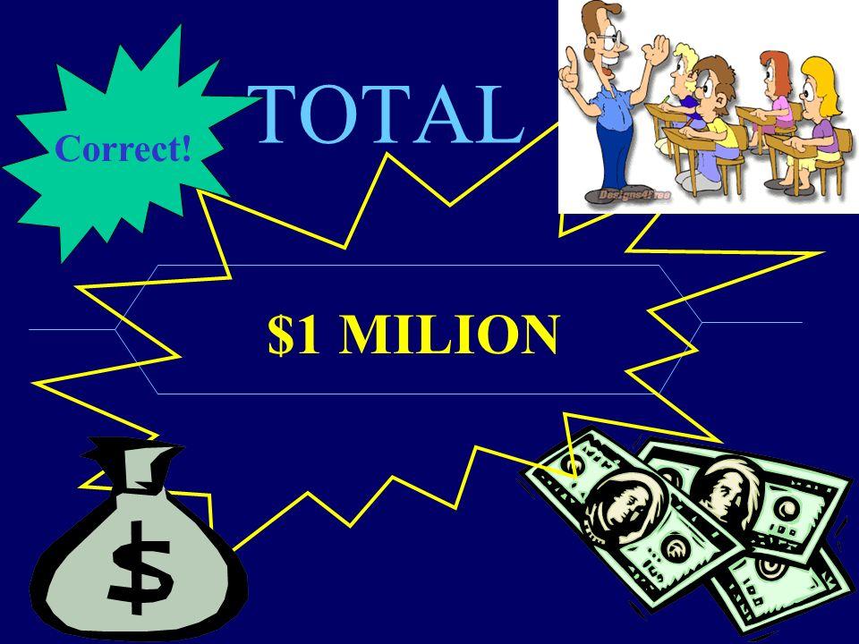 Correct! TOTAL $1 MILION