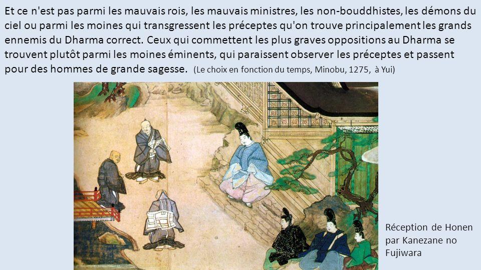 Et ce n est pas parmi les mauvais rois, les mauvais ministres, les non-bouddhistes, les démons du ciel ou parmi les moines qui transgressent les préceptes qu on trouve principalement les grands ennemis du Dharma correct. Ceux qui commettent les plus graves oppositions au Dharma se trouvent plutôt parmi les moines éminents, qui paraissent observer les préceptes et passent pour des hommes de grande sagesse. (Le choix en fonction du temps, Minobu, 1275, à Yui)