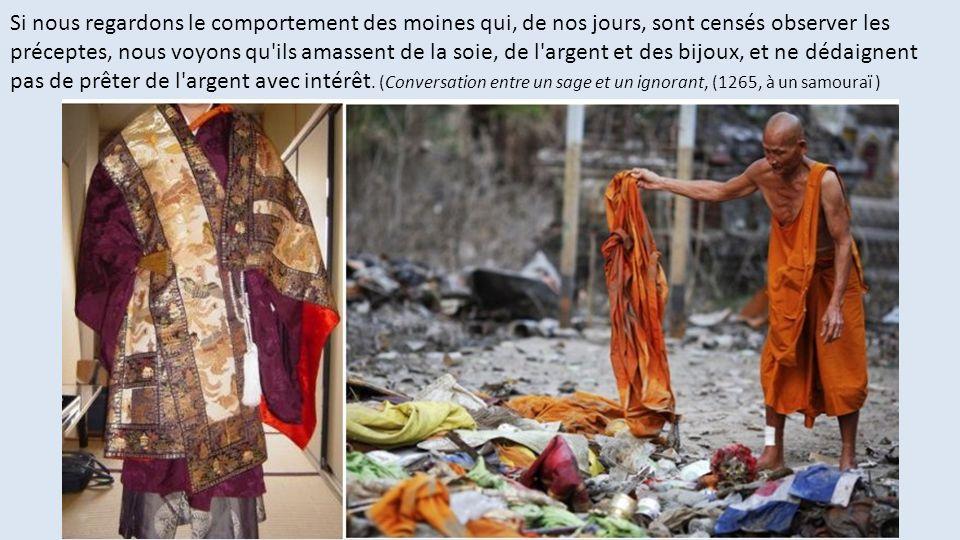 Si nous regardons le comportement des moines qui, de nos jours, sont censés observer les préceptes, nous voyons qu ils amassent de la soie, de l argent et des bijoux, et ne dédaignent pas de prêter de l argent avec intérêt.