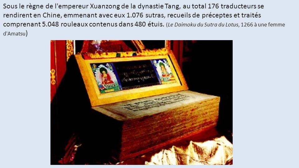 Sous le règne de l empereur Xuanzong de la dynastie Tang, au total 176 traducteurs se rendirent en Chine, emmenant avec eux 1.076 sutras, recueils de préceptes et traités comprenant 5.048 rouleaux contenus dans 480 étuis.