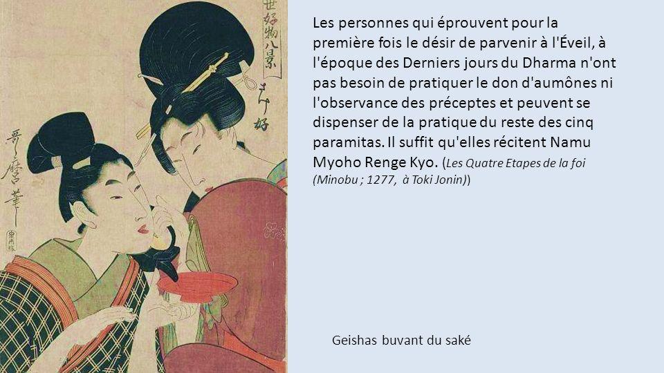 Les personnes qui éprouvent pour la première fois le désir de parvenir à l Éveil, à l époque des Derniers jours du Dharma n ont pas besoin de pratiquer le don d aumônes ni l observance des préceptes et peuvent se dispenser de la pratique du reste des cinq paramitas. Il suffit qu elles récitent Namu Myoho Renge Kyo. (Les Quatre Etapes de la foi (Minobu ; 1277, à Toki Jonin))