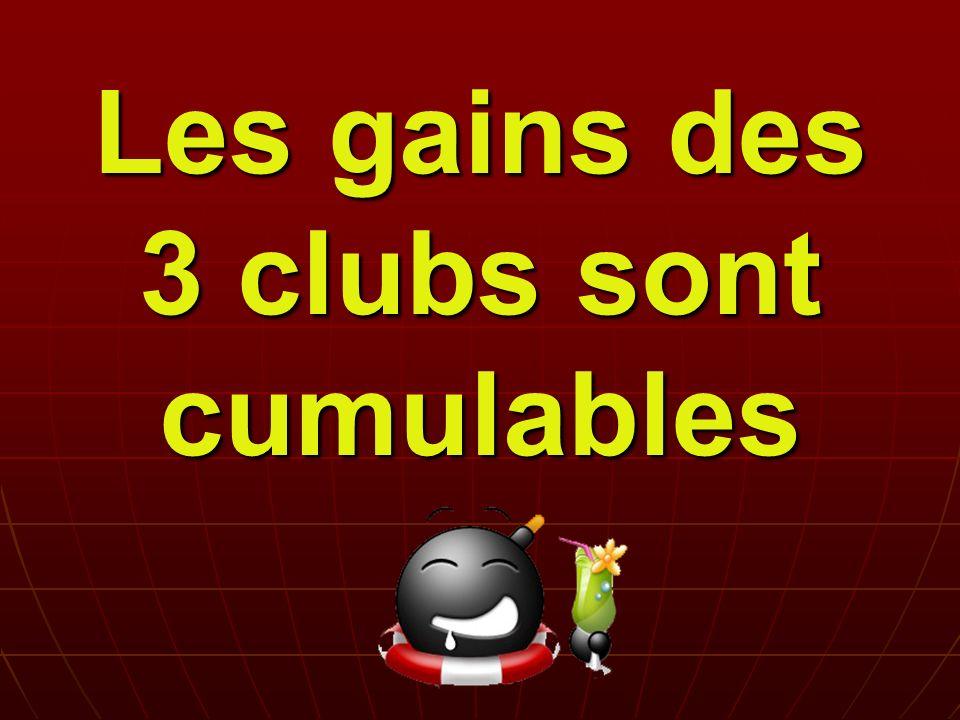 Les gains des 3 clubs sont cumulables
