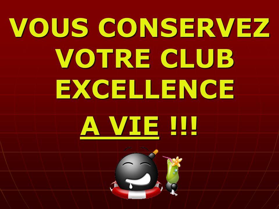 VOUS CONSERVEZ VOTRE CLUB EXCELLENCE