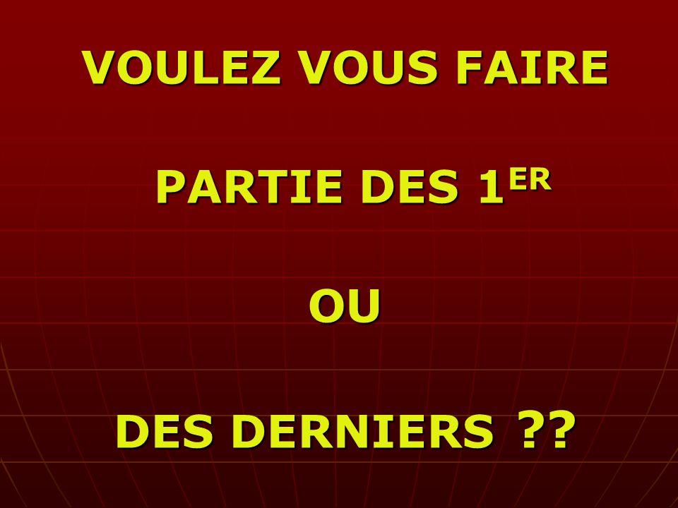 VOULEZ VOUS FAIRE PARTIE DES 1ER OU DES DERNIERS