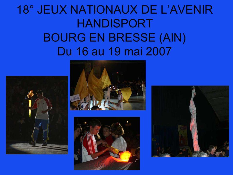 18° JEUX NATIONAUX DE L'AVENIR HANDISPORT BOURG EN BRESSE (AIN) Du 16 au 19 mai 2007