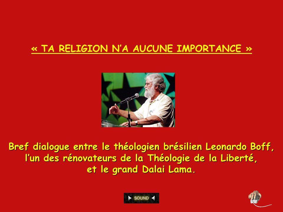 « TA RELIGION N'A AUCUNE IMPORTANCE »