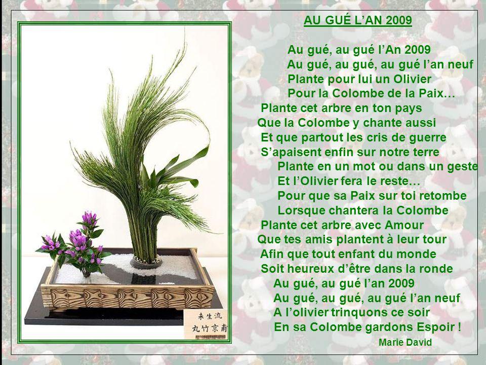 AU GUÉ L'AN 2009 Au gué, au gué l'An 2009. Au gué, au gué, au gué l'an neuf. Plante pour lui un Olivier.