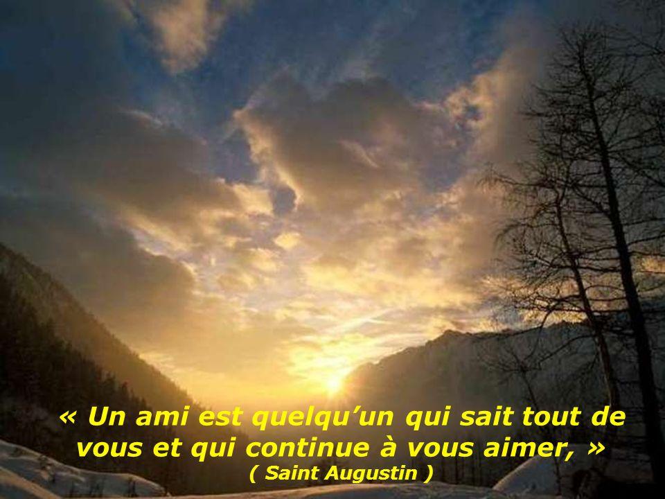 « Un ami est quelqu'un qui sait tout de vous et qui continue à vous aimer, » ( Saint Augustin )