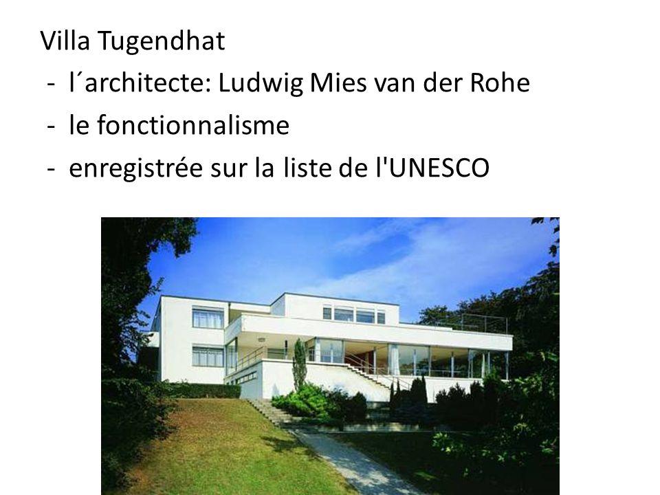 Villa Tugendhat - l´architecte: Ludwig Mies van der Rohe - le fonctionnalisme - enregistrée sur la liste de l UNESCO