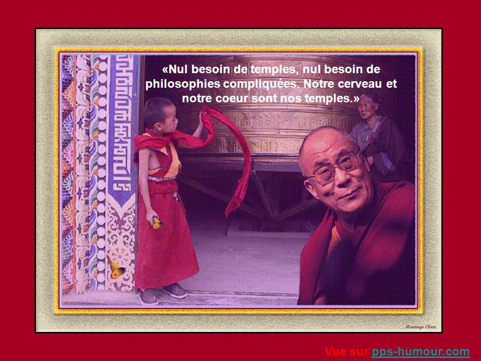 «Nul besoin de temples, nul besoin de philosophies compliquées