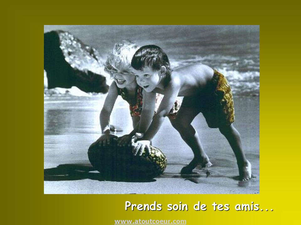 Prends soin de tes amis...