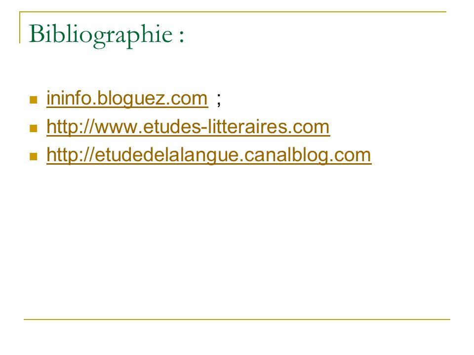 Bibliographie : ininfo.bloguez.com ; http://www.etudes-litteraires.com
