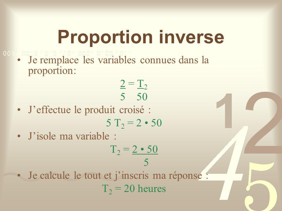 Proportion inverse Je remplace les variables connues dans la proportion: 2 = T2. 5 50. J'effectue le produit croisé :