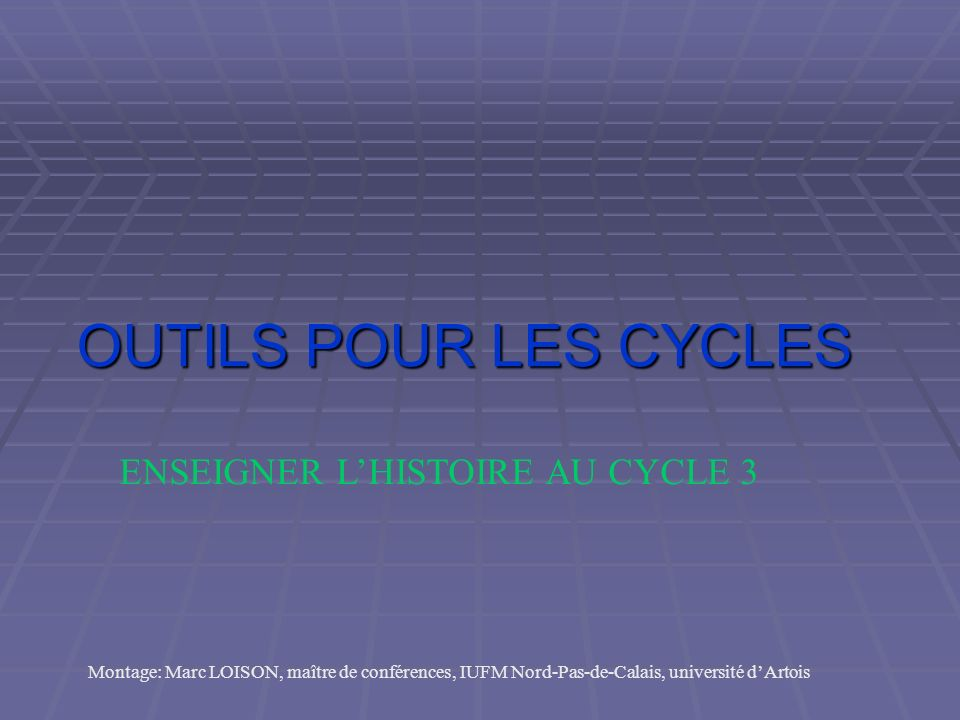 OUTILS POUR LES CYCLES ENSEIGNER L'HISTOIRE AU CYCLE 3