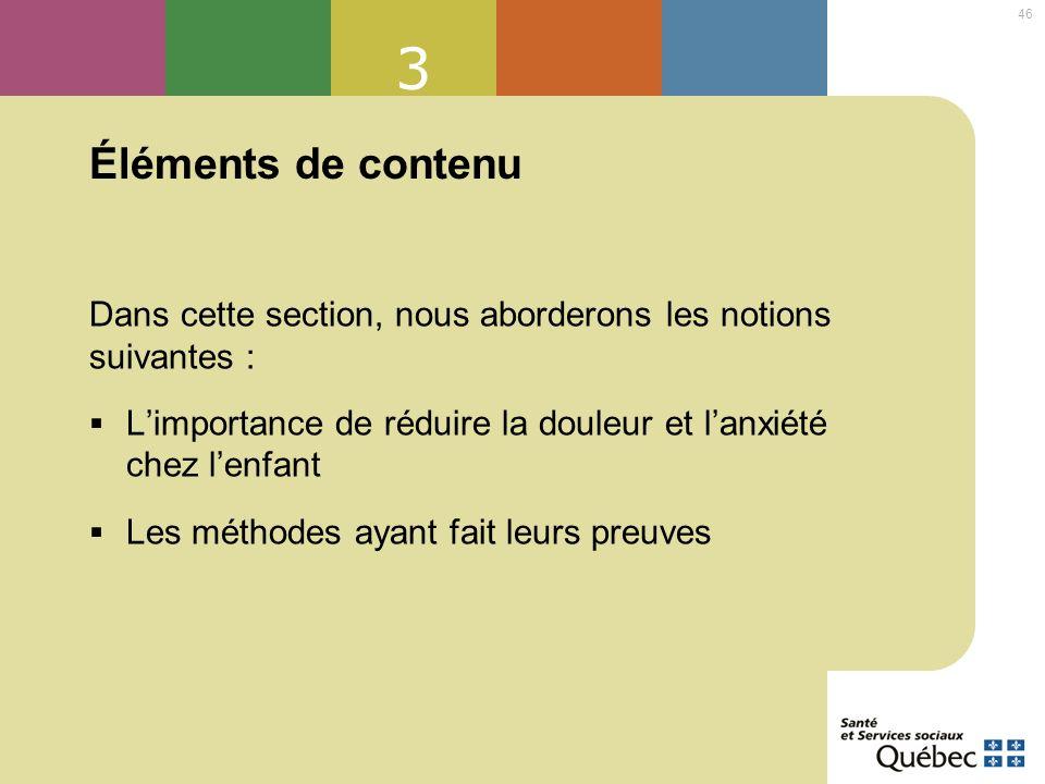 3 Éléments de contenu. Dans cette section, nous aborderons les notions suivantes : L'importance de réduire la douleur et l'anxiété chez l'enfant.