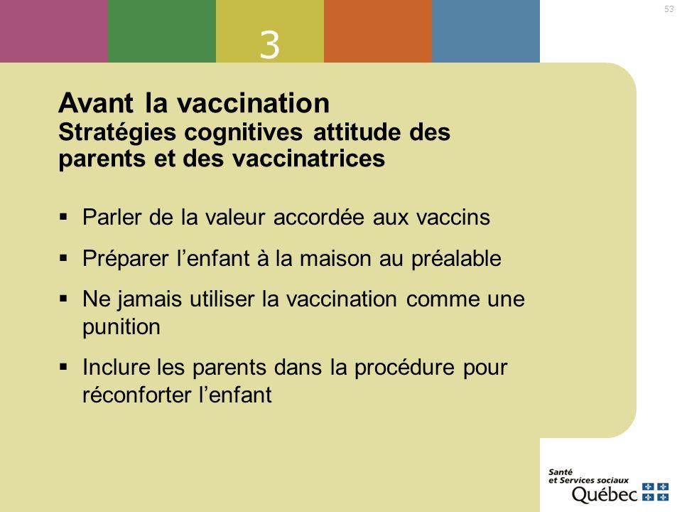 3 Avant la vaccination Stratégies cognitives attitude des parents et des vaccinatrices. Parler de la valeur accordée aux vaccins.