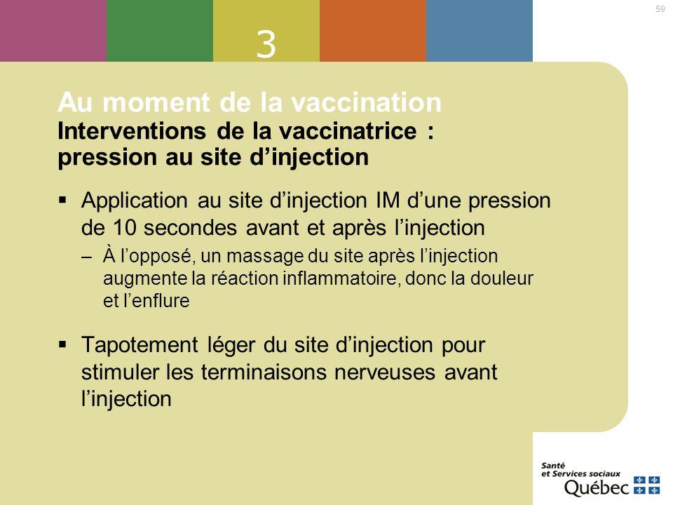 3 Au moment de la vaccination Interventions de la vaccinatrice : pression au site d'injection.