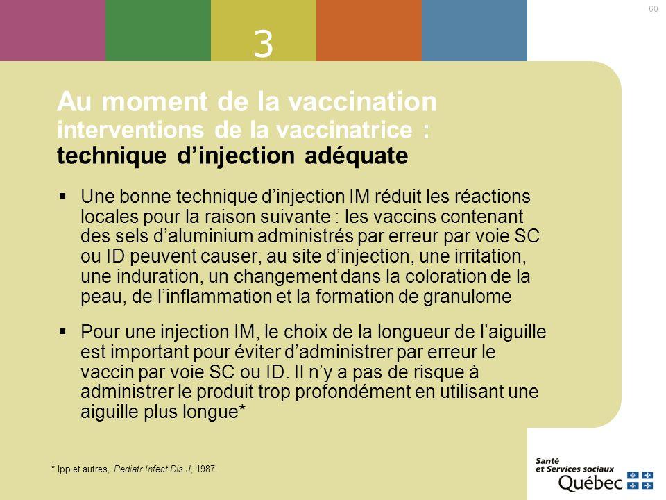 3 Au moment de la vaccination interventions de la vaccinatrice : technique d'injection adéquate.