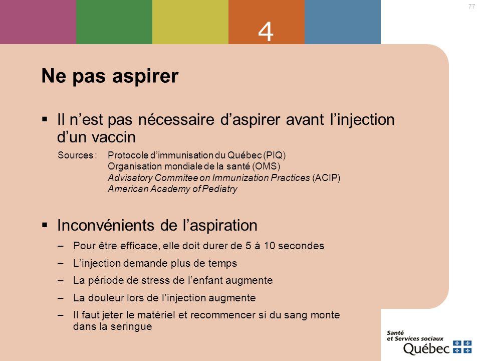 4 Ne pas aspirer. Il n'est pas nécessaire d'aspirer avant l'injection d'un vaccin. Sources : Protocole d'immunisation du Québec (PIQ)