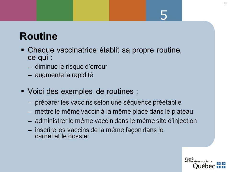 5 Routine Chaque vaccinatrice établit sa propre routine, ce qui :