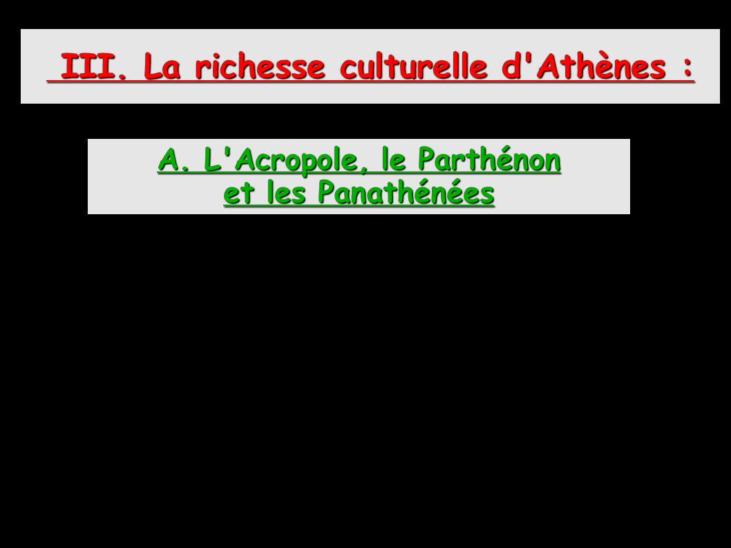III. La richesse culturelle d Athènes : A. L Acropole, le Parthénon