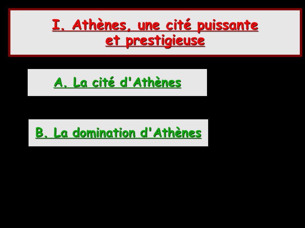 I. Athènes, une cité puissante B. La domination d Athènes