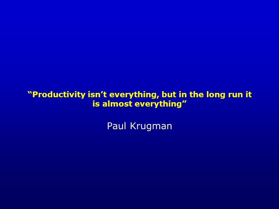 Productivity isn't everything, but in the long run it is almost everything