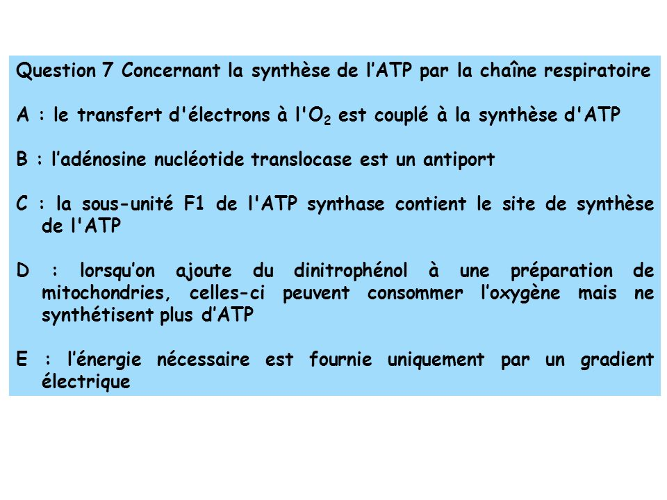 Question 7 Concernant la synthèse de l'ATP par la chaîne respiratoire