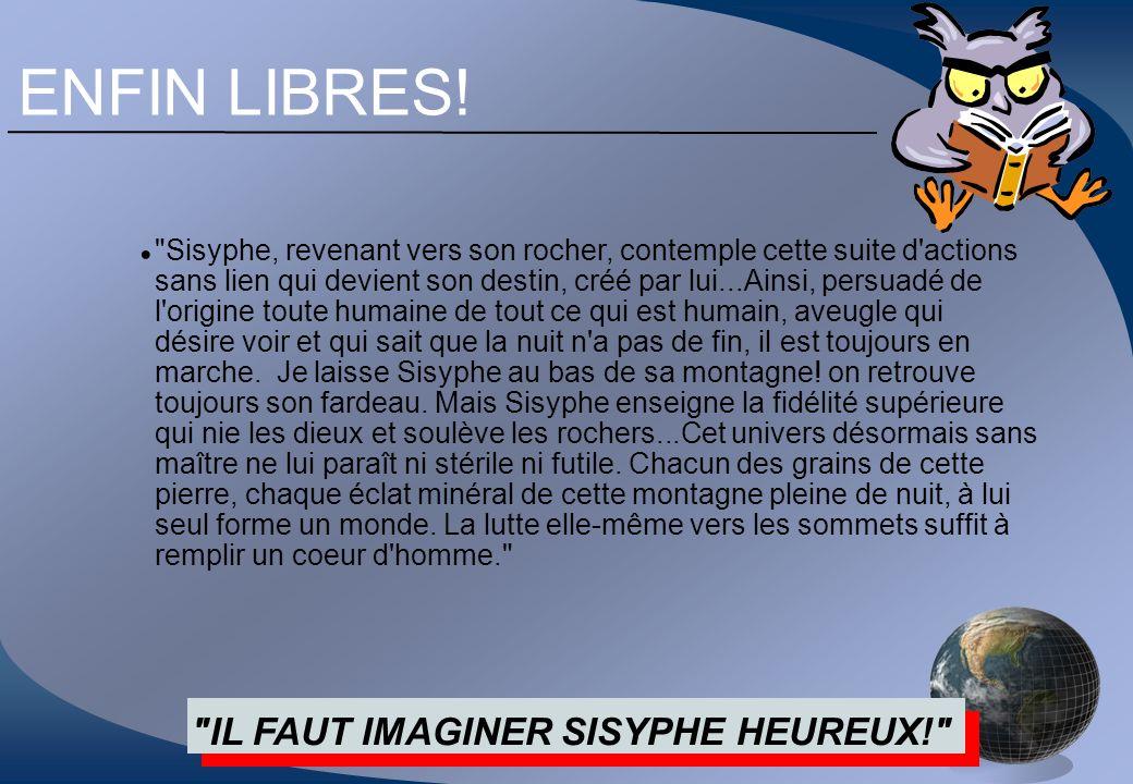 ENFIN LIBRES! IL FAUT IMAGINER SISYPHE HEUREUX! •