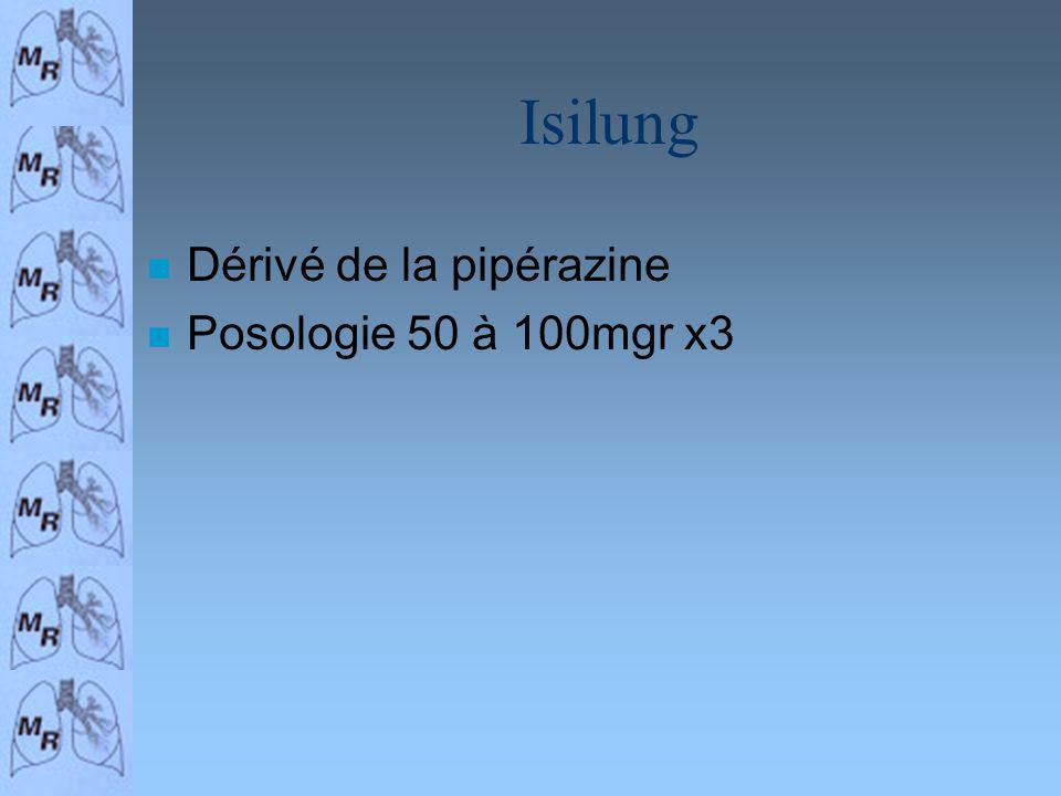 Isilung Dérivé de la pipérazine Posologie 50 à 100mgr x3
