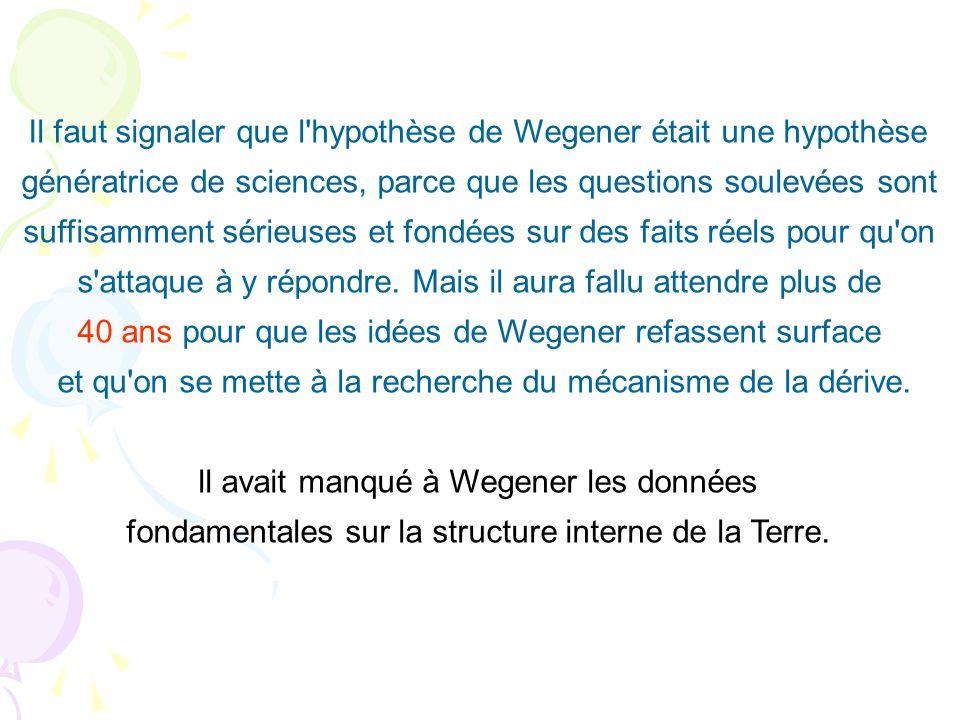 Il faut signaler que l hypothèse de Wegener était une hypothèse