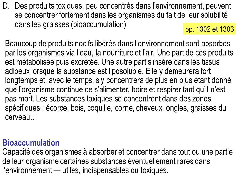 D. Des produits toxiques, peu concentrés dans l'environnement, peuvent se concentrer fortement dans les organismes du fait de leur solubilité dans les graisses (bioaccumulation)