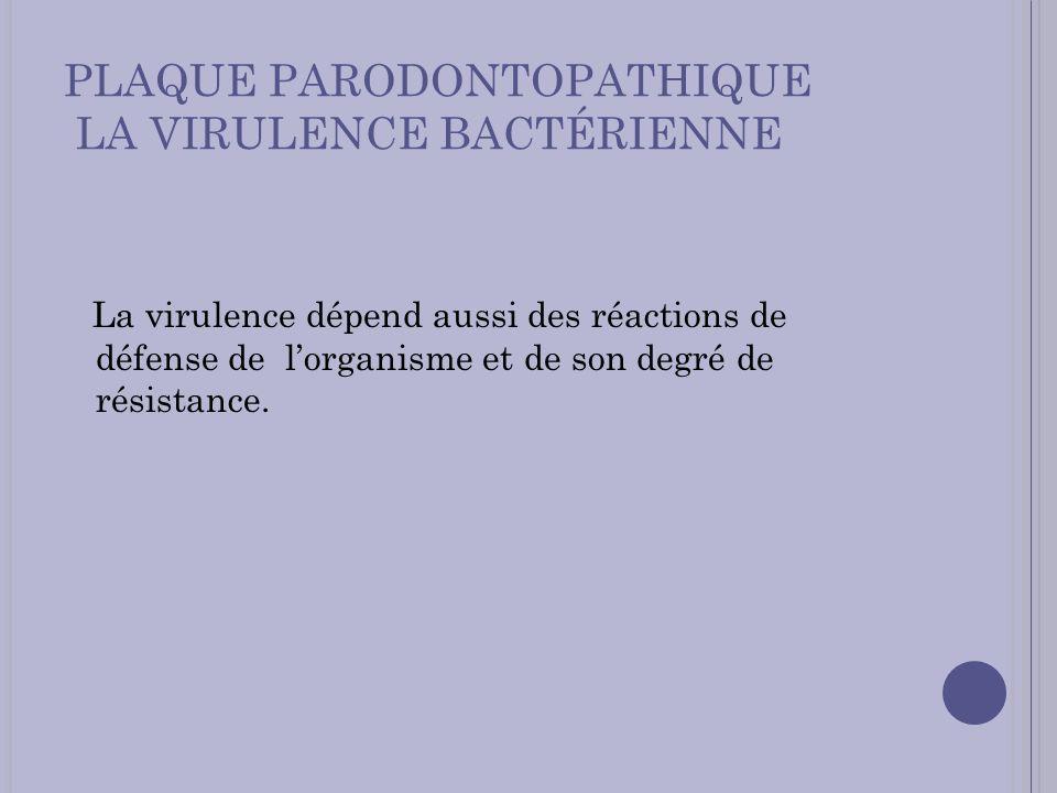 PLAQUE PARODONTOPATHIQUE LA VIRULENCE BACTÉRIENNE